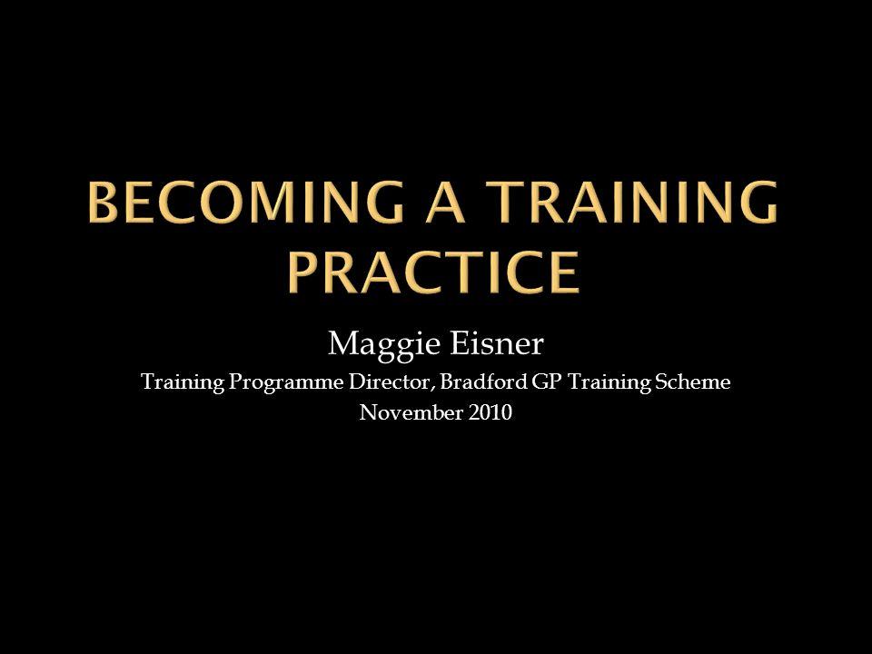 Maggie Eisner Training Programme Director, Bradford GP Training Scheme November 2010
