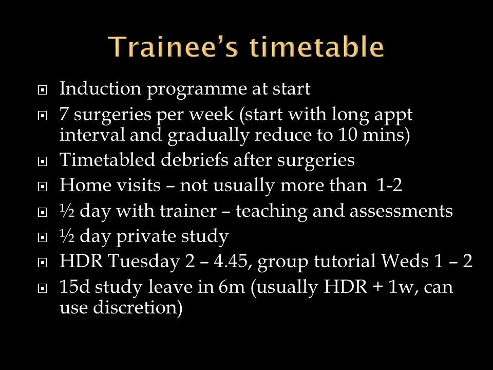 Induction programme at start 7 surgeries per week (start with long appt interval and gradually reduce to 10 mins) Timetabled debriefs after surgeries