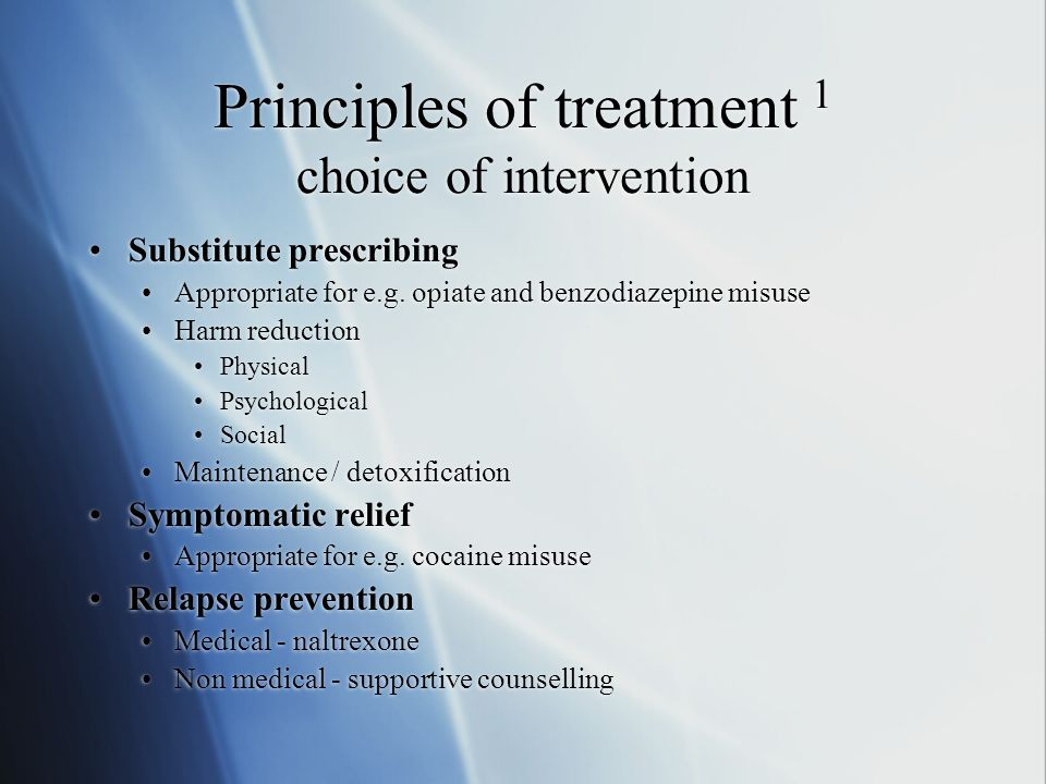Principles of treatment 1 choice of intervention Substitute prescribing Appropriate for e.g.