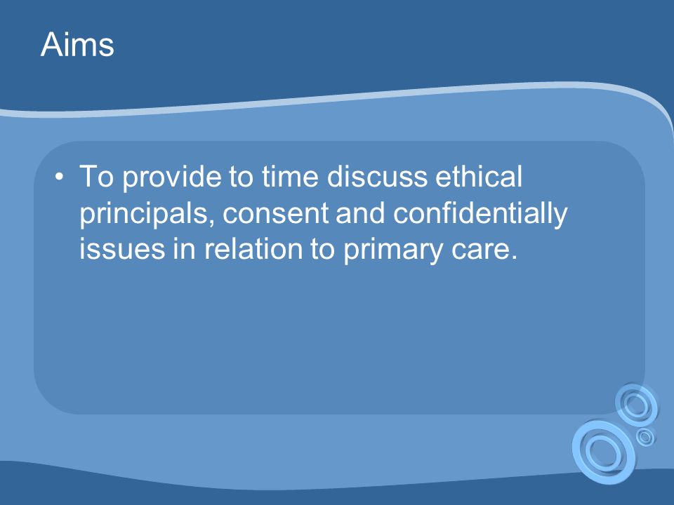 Objectives: Scope of session Raise awareness of ethical and legal dimensions of clinical decision making Practise skills in ethical analysis and its application to clinical situations (especially in GP context) Provide overview of key areas of English law relating to clinical practice