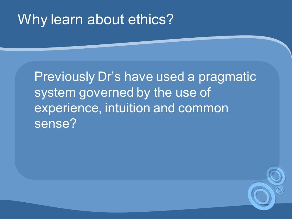 Why learn about ethics.