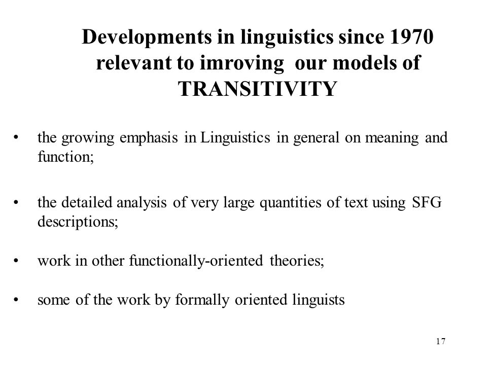 17 Developments in linguistics since 1970 relevant to imroving our models of TRANSITIVITY the growing emphasis in Linguistics in general on meaning an