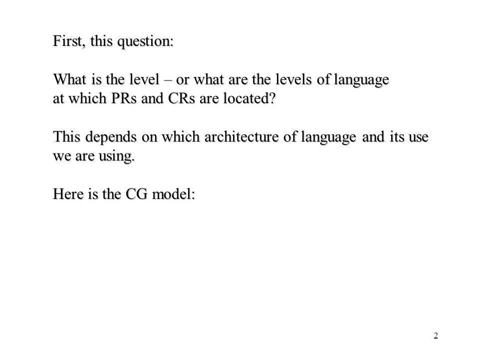 2 First, this question: What is the level – or what are the levels of language at which PRs and CRs are located? This depends on which architecture of