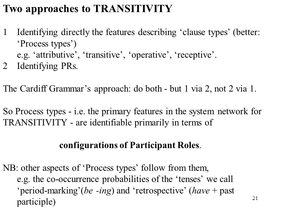 21 Two approaches to TRANSITIVITY 1 1Identifying directly the features describing clause types (better: Process types) e.g. attributive, transitive, o
