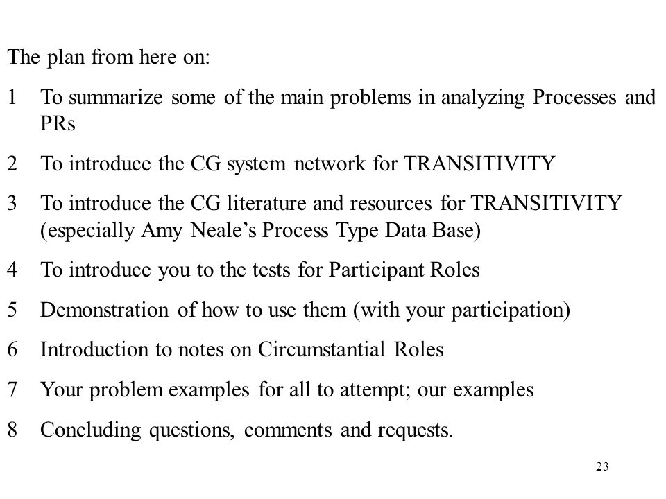 23 The plan from here on: 1 1To summarize some of the main problems in analyzing Processes and PRs 2 2To introduce the CG system network for TRANSITIV