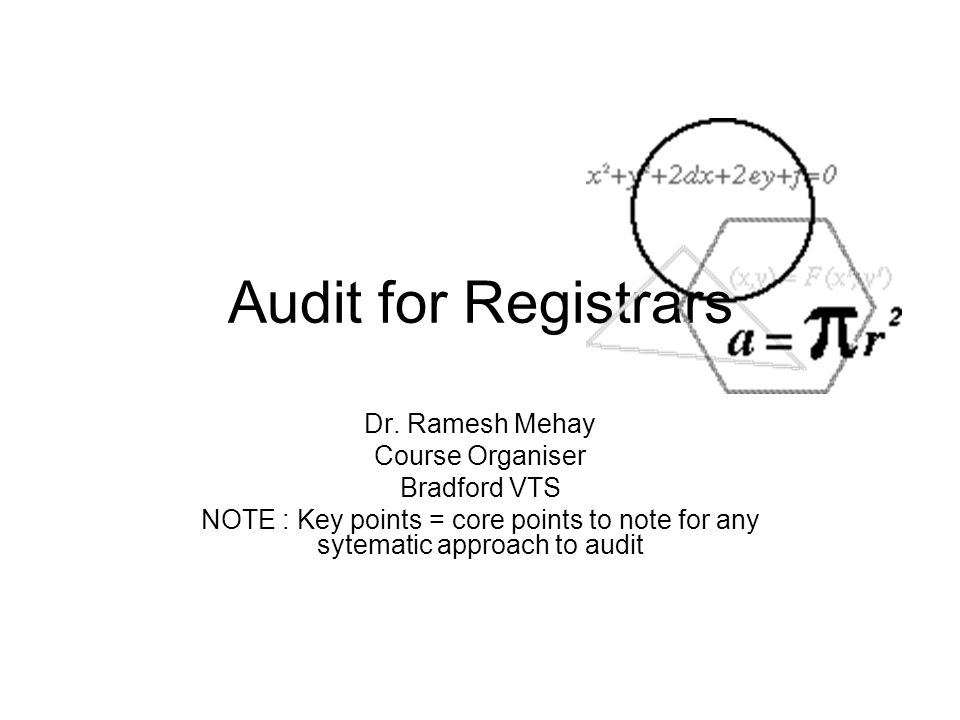 Audit for Registrars Dr. Ramesh Mehay Course Organiser Bradford VTS NOTE : Key points = core points to note for any sytematic approach to audit