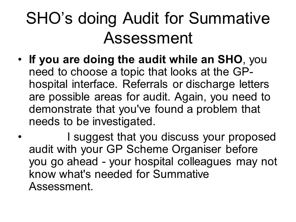SHOs doing Audit for Summative Assessment If you are doing the audit while an SHO, you need to choose a topic that looks at the GP- hospital interface