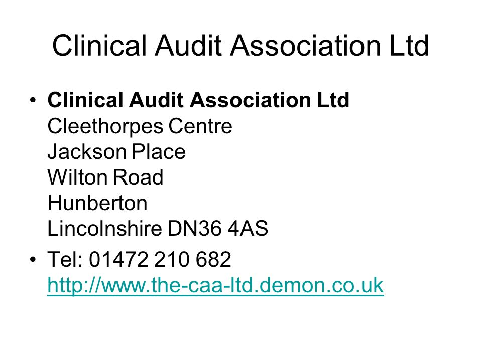 Clinical Audit Association Ltd Clinical Audit Association Ltd Cleethorpes Centre Jackson Place Wilton Road Hunberton Lincolnshire DN36 4AS Tel: 01472