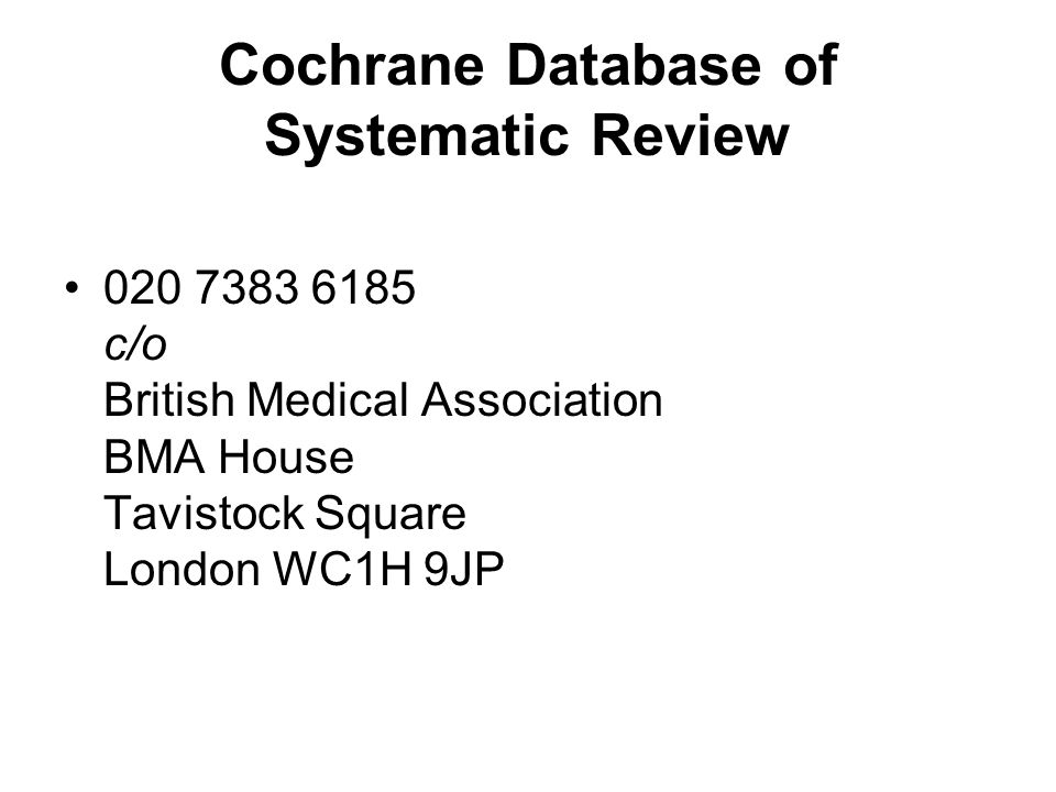Cochrane Database of Systematic Review 020 7383 6185 c/o British Medical Association BMA House Tavistock Square London WC1H 9JP