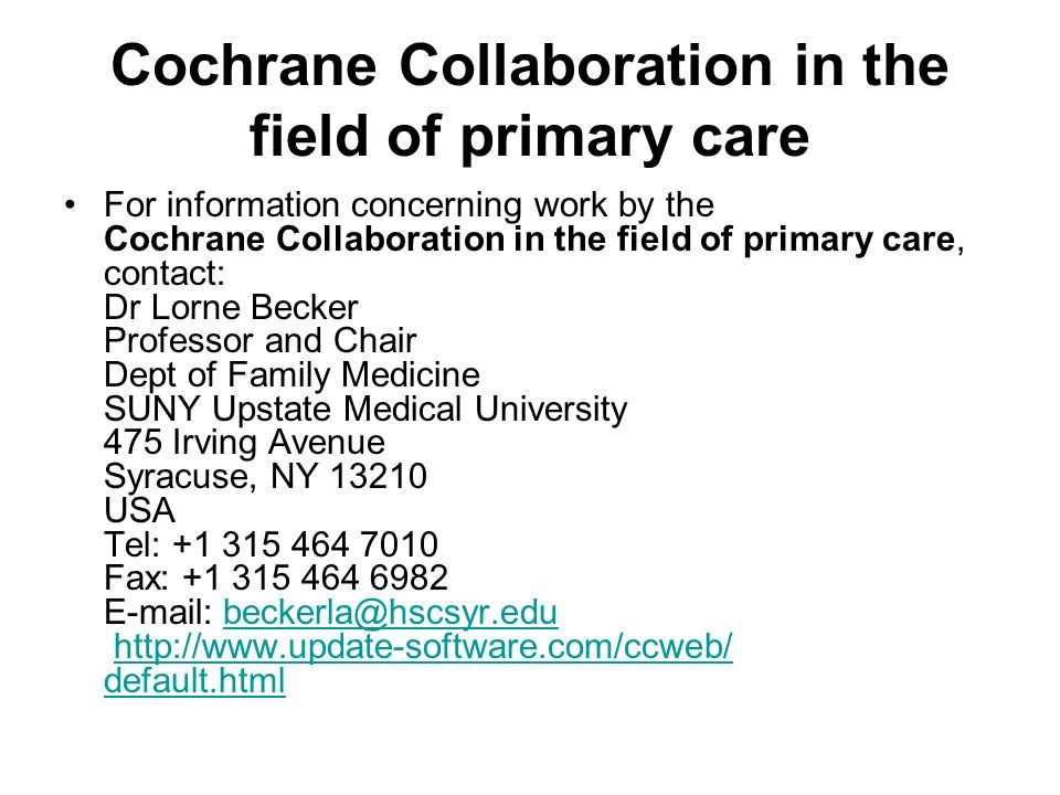 Cochrane Collaboration in the field of primary care For information concerning work by the Cochrane Collaboration in the field of primary care, contac