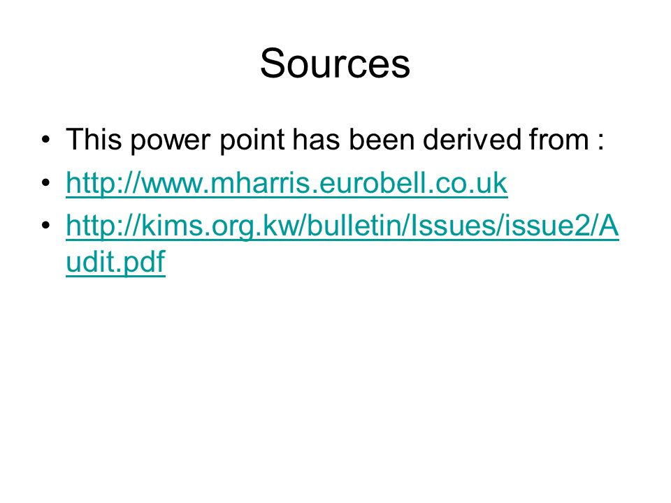 Sources This power point has been derived from : http://www.mharris.eurobell.co.uk http://kims.org.kw/bulletin/Issues/issue2/A udit.pdfhttp://kims.org