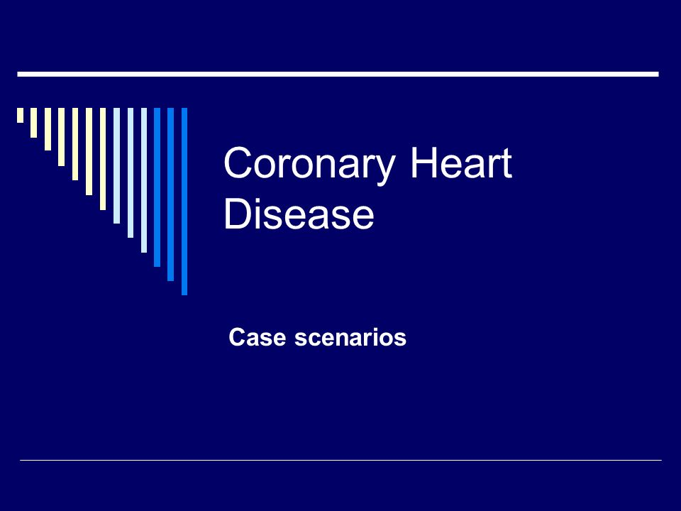 Coronary Heart Disease Case scenarios