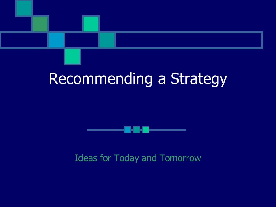 Recommending a Strategy Ideas for Today and Tomorrow