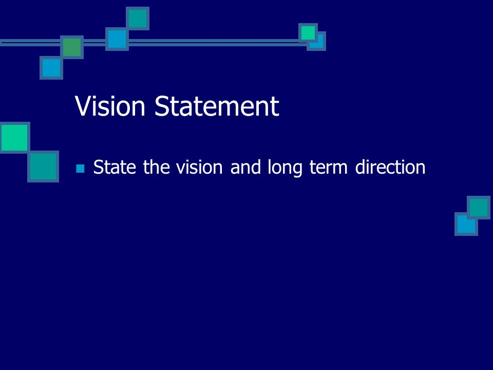 Vision Statement State the vision and long term direction