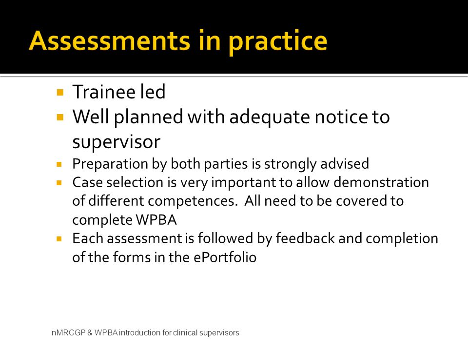 Trainee led Well planned with adequate notice to supervisor Preparation by both parties is strongly advised Case selection is very important to allow