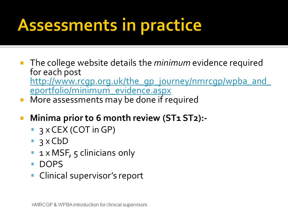 The college website details the minimum evidence required for each post http://www.rcgp.org.uk/the_gp_journey/nmrcgp/wpba_and_ eportfolio/minimum_evid
