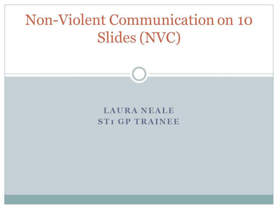 LAURA NEALE ST1 GP TRAINEE Non-Violent Communication on 10 Slides (NVC)