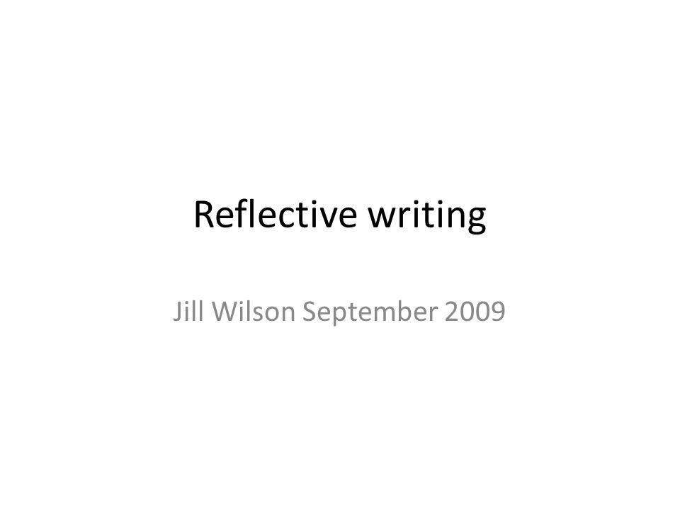 Reflective writing Jill Wilson September 2009