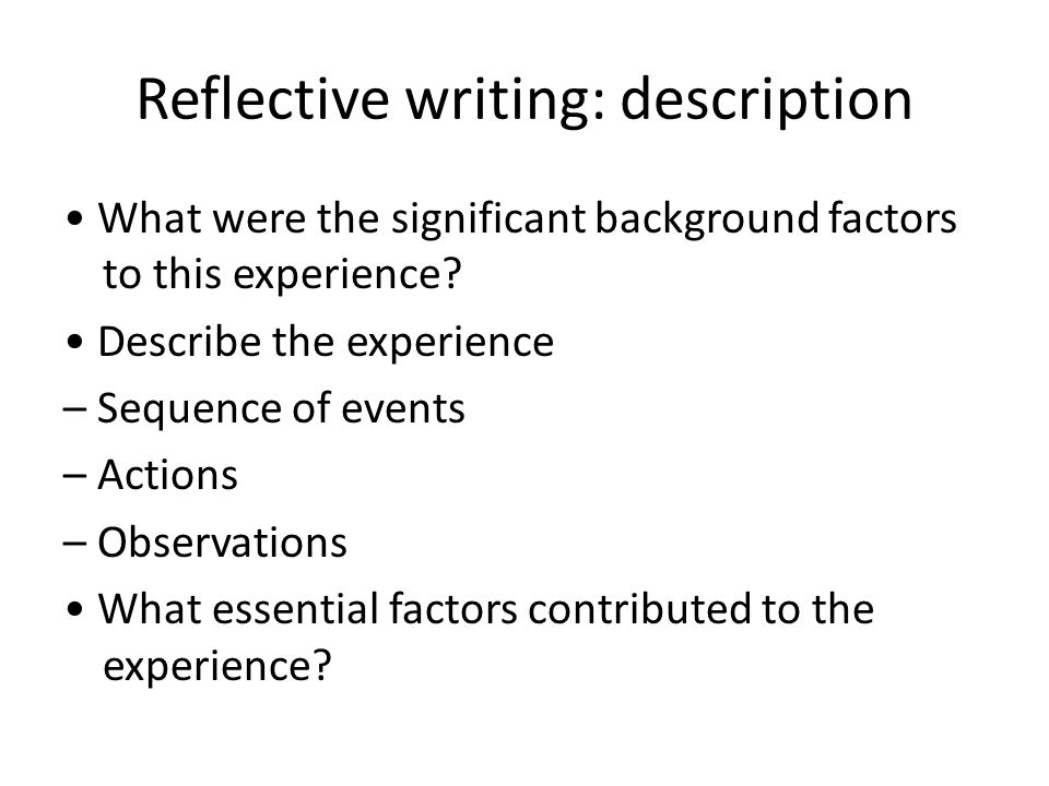 Reflective writing: description What were the significant background factors to this experience.