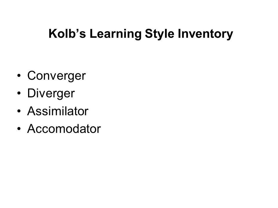 Kolbs Learning Style Inventory Converger Diverger Assimilator Accomodator