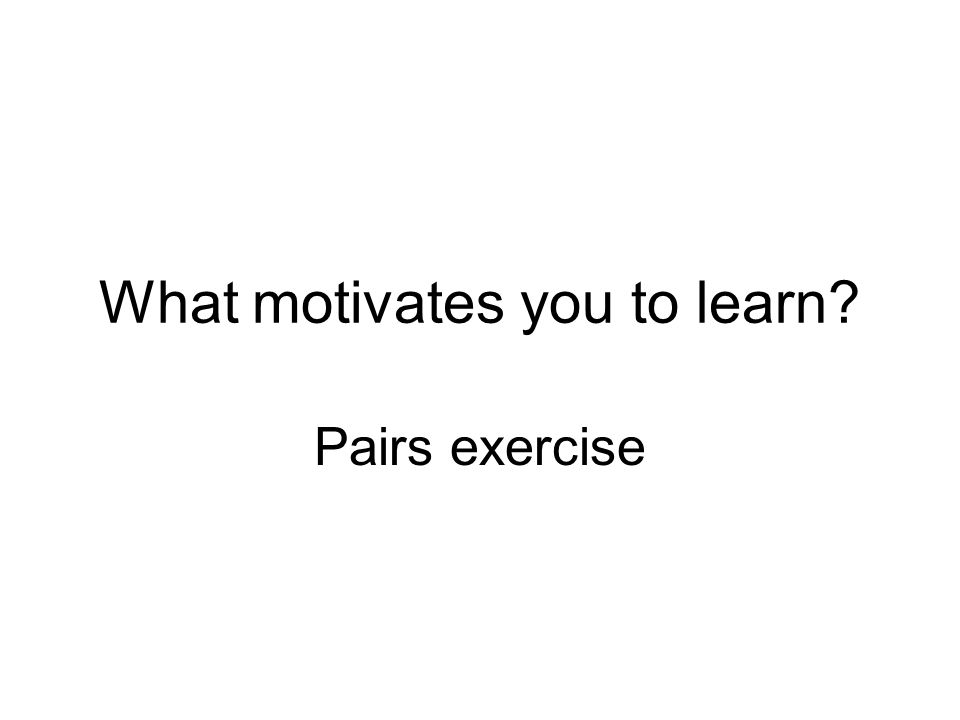 What motivates you to learn? Pairs exercise