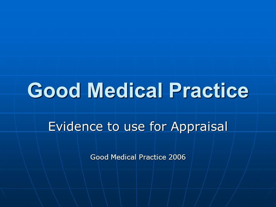 Good Medical Practice Evidence to use for Appraisal Good Medical Practice 2006