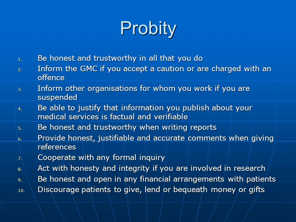 Probity 1. Be honest and trustworthy in all that you do 2.