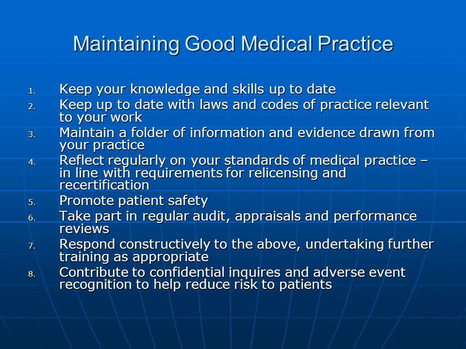 Maintaining Good Medical Practice 1. Keep your knowledge and skills up to date 2.