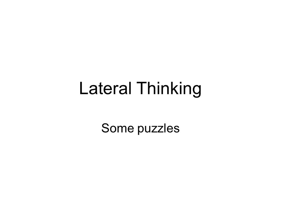 Lateral Thinking Some puzzles