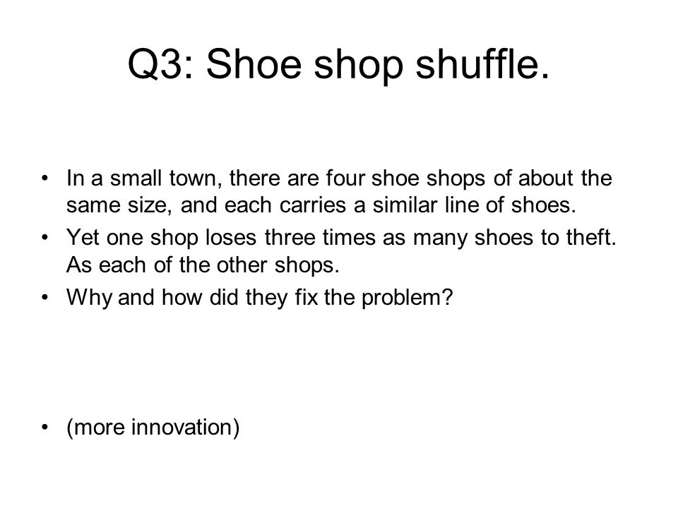 Q3: Shoe shop shuffle. In a small town, there are four shoe shops of about the same size, and each carries a similar line of shoes. Yet one shop loses