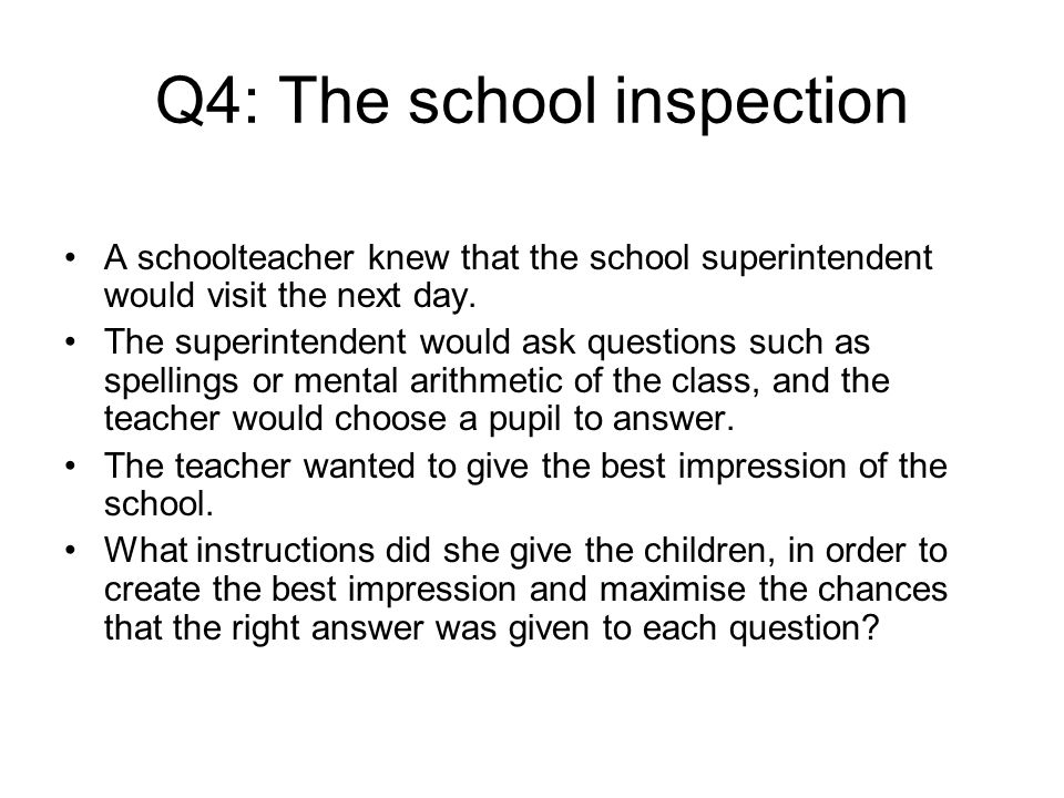 Q4: The school inspection A schoolteacher knew that the school superintendent would visit the next day.