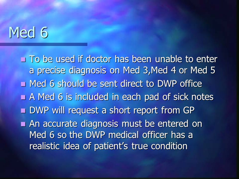 Med 6 To be used if doctor has been unable to enter a precise diagnosis on Med 3,Med 4 or Med 5 To be used if doctor has been unable to enter a precis