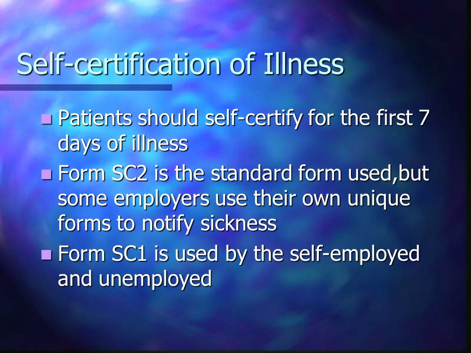 Self-certification of Illness Patients should self-certify for the first 7 days of illness Patients should self-certify for the first 7 days of illnes