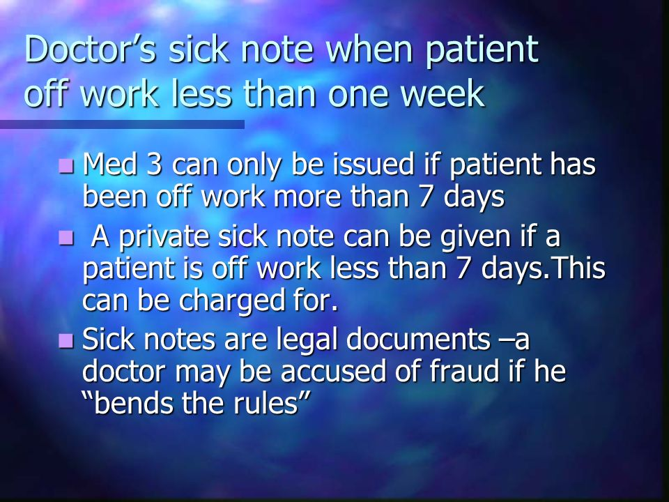 Doctors sick note when patient off work less than one week Med 3 can only be issued if patient has been off work more than 7 days Med 3 can only be is