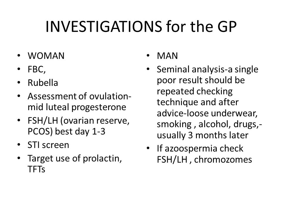 INVESTIGATIONS for the GP WOMAN FBC, Rubella Assessment of ovulation- mid luteal progesterone FSH/LH (ovarian reserve, PCOS) best day 1-3 STI screen T