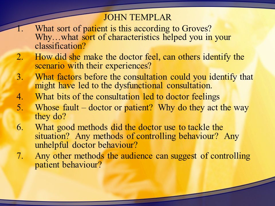 JOHN TEMPLAR 1.What sort of patient is this according to Groves? Why…what sort of characteristics helped you in your classification? 2.How did she mak