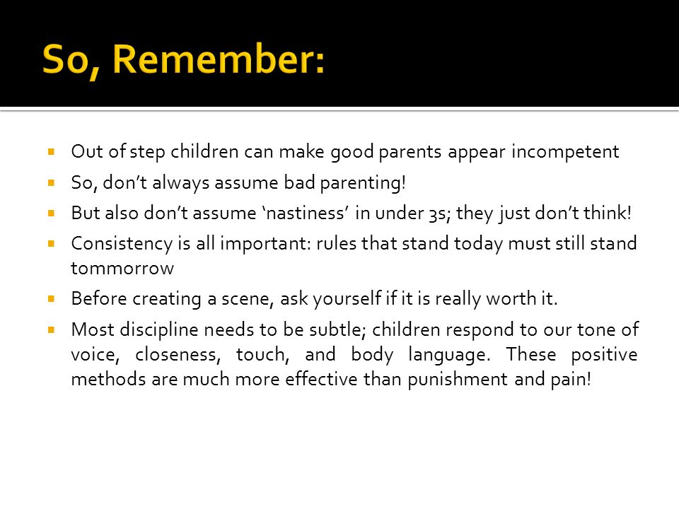 Out of step children can make good parents appear incompetent So, dont always assume bad parenting.