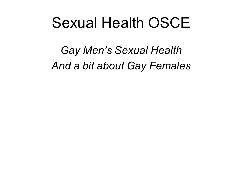 Sexual Health OSCE Gay Mens Sexual Health And a bit about Gay Females