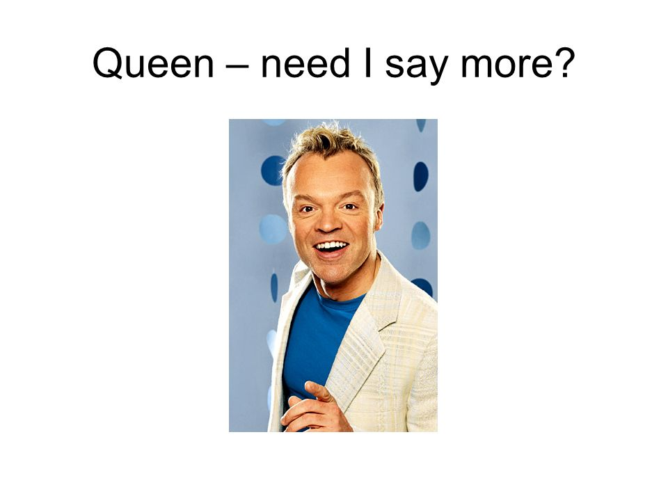 Queen – need I say more