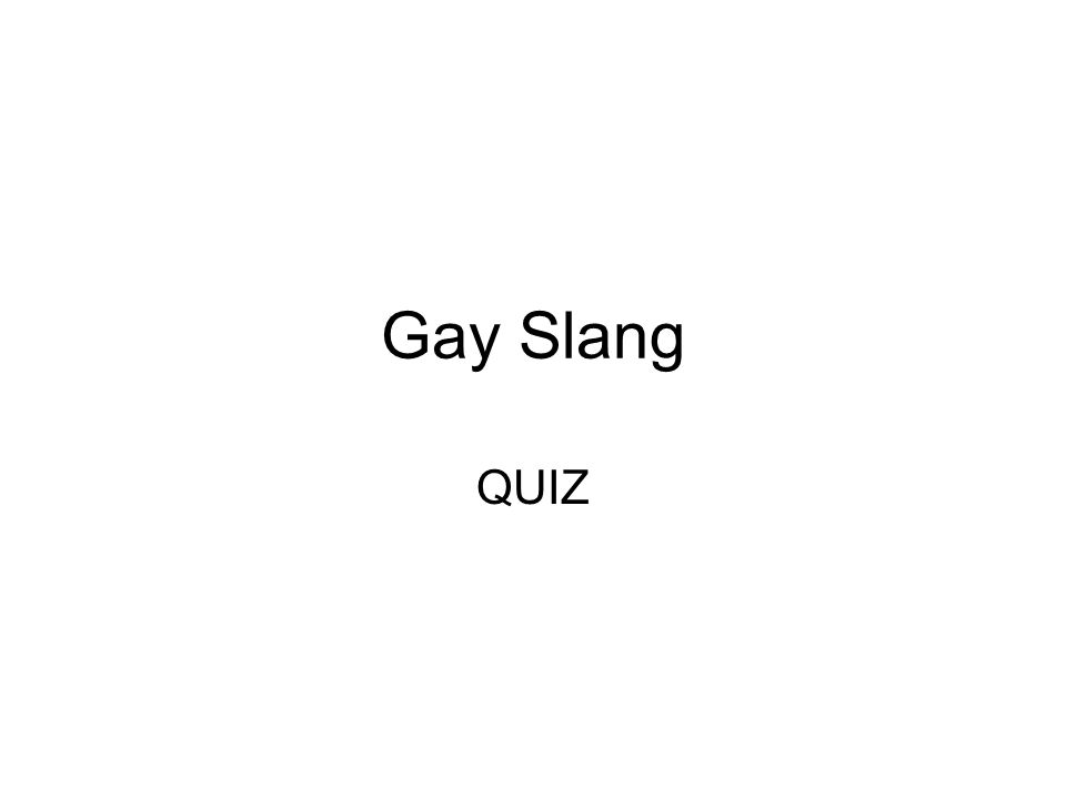Gay Slang QUIZ