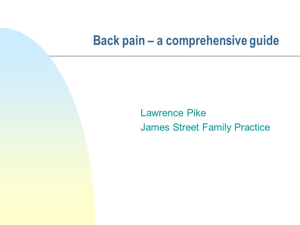 Back pain – a comprehensive guide Lawrence Pike James Street Family Practice