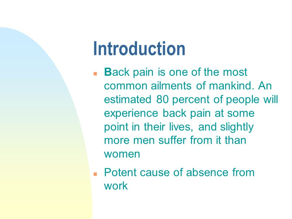 Introduction n Back pain is one of the most common ailments of mankind.