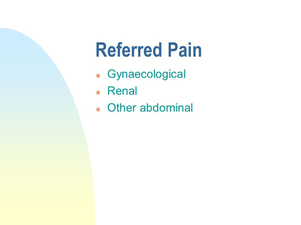Referred Pain n Gynaecological n Renal n Other abdominal