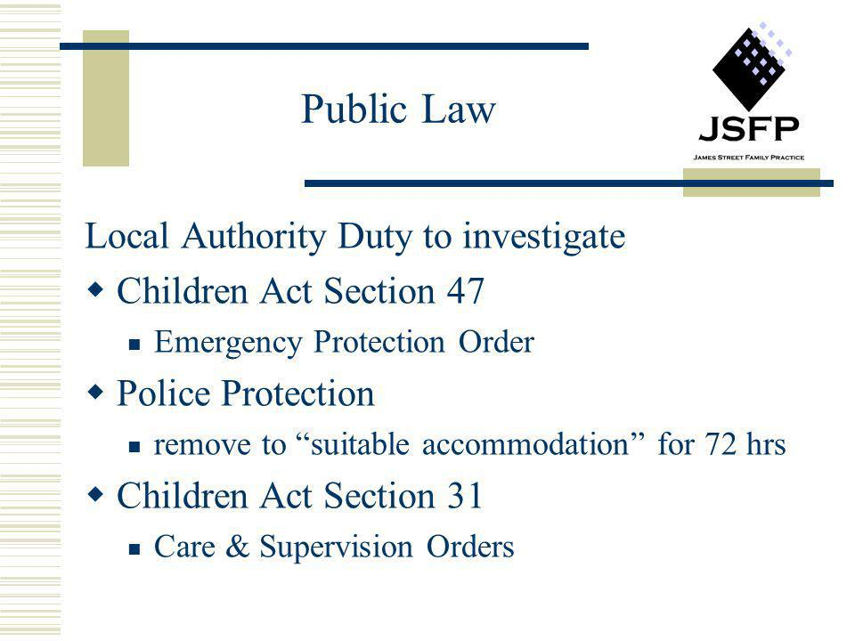 Public Law Local Authority Duty to investigate Children Act Section 47 Emergency Protection Order Police Protection remove to suitable accommodation f