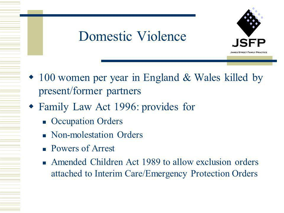 Domestic Violence 100 women per year in England & Wales killed by present/former partners Family Law Act 1996: provides for Occupation Orders Non-mole