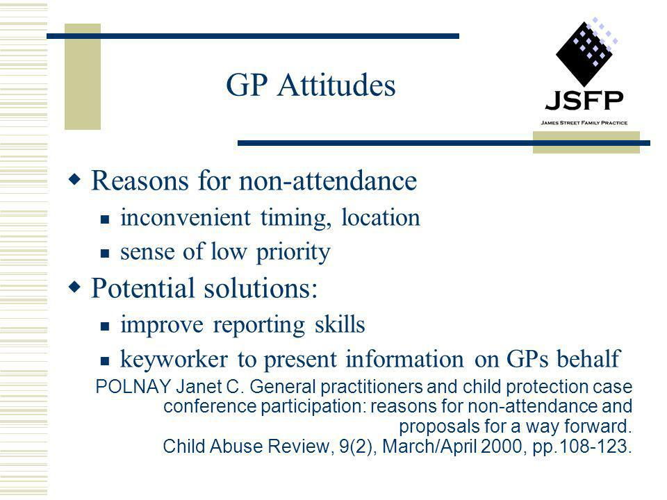 GP Attitudes Reasons for non-attendance inconvenient timing, location sense of low priority Potential solutions: improve reporting skills keyworker to