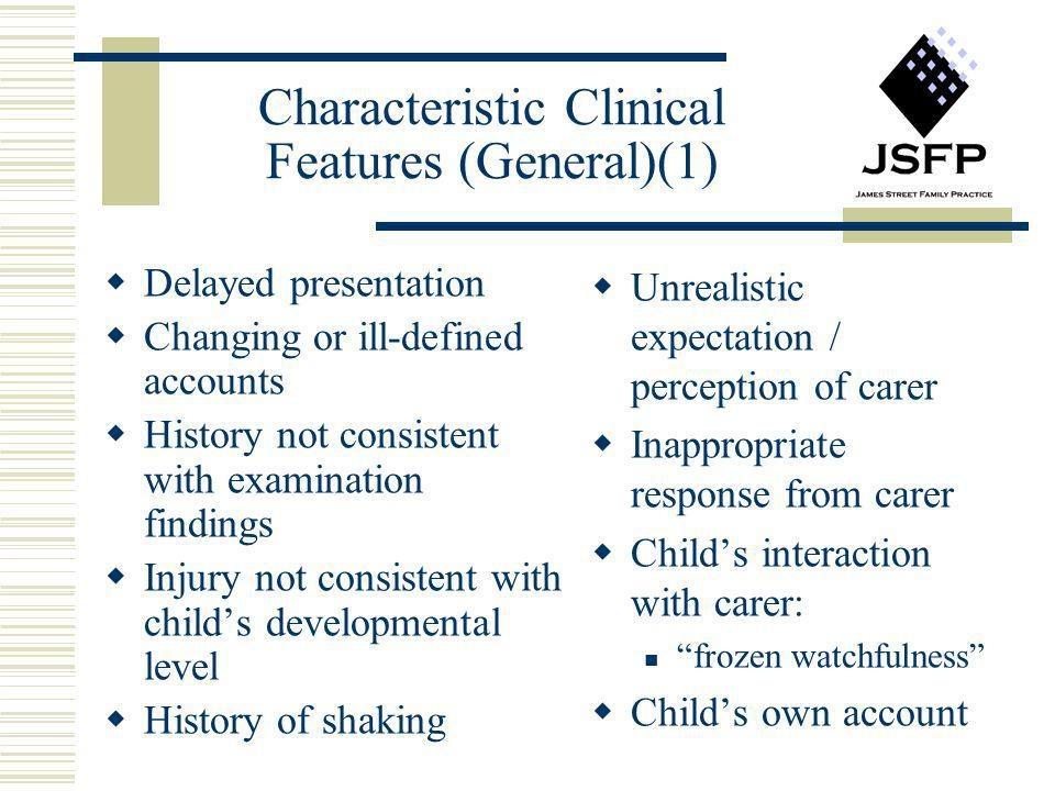 Characteristic Clinical Features (General)(1) Delayed presentation Changing or ill-defined accounts History not consistent with examination findings I