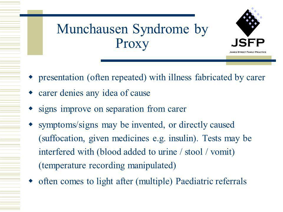 Munchausen Syndrome by Proxy presentation (often repeated) with illness fabricated by carer carer denies any idea of cause signs improve on separation