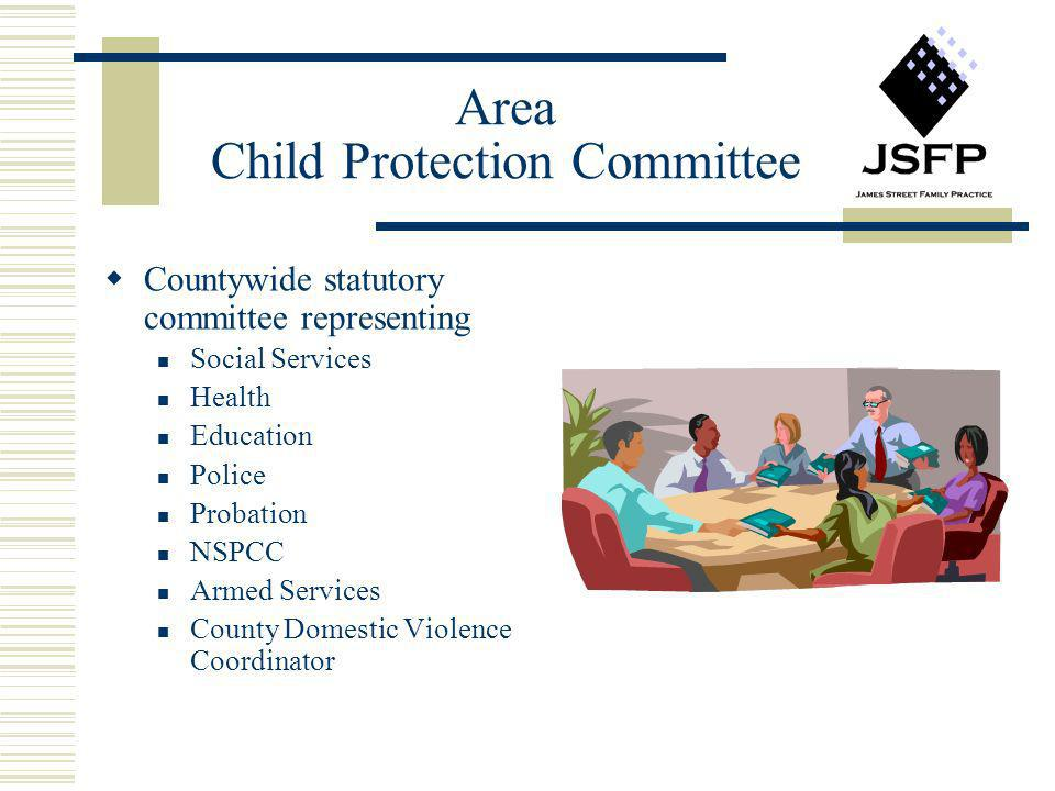Area Child Protection Committee Countywide statutory committee representing Social Services Health Education Police Probation NSPCC Armed Services Cou