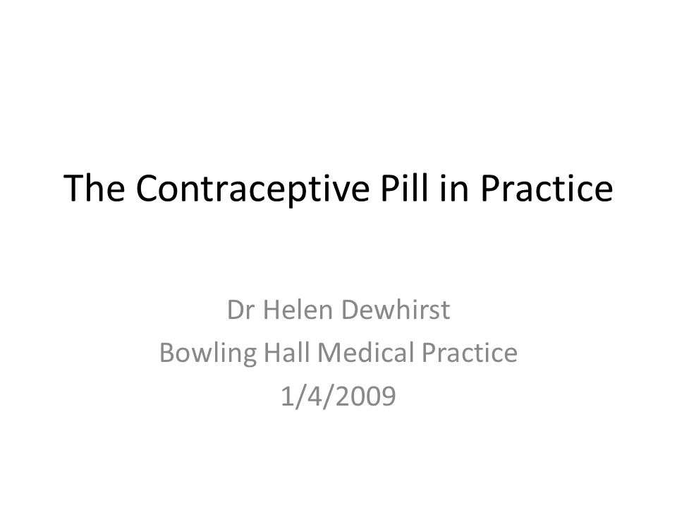 The Contraceptive Pill in Practice Dr Helen Dewhirst Bowling Hall Medical Practice 1/4/2009